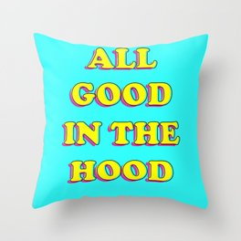 All Good in the Hood Throw Pillow