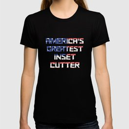 America's Greatest Inset Cutter T-shirt