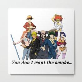 You Don't Want the Smoke... Metal Print