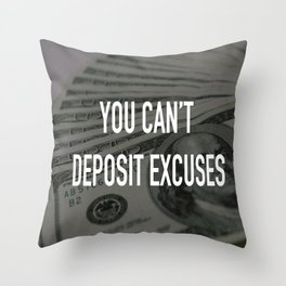 YOU CAN'T DEPOSIT EXCUSES Throw Pillow