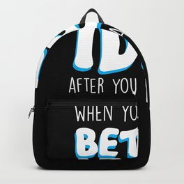When you think of better idea after you made Backpack
