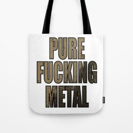 """Stay Fierce and liberated with this genre and metallic tee """"Pure Fucking Metal"""" design Tote Bag"""