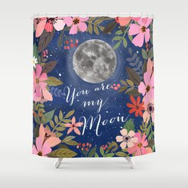 You are my moon Shower Curtain