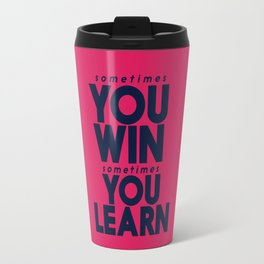 Sometimes you win, sometimes you learn, life lesson, typography inspiration , think positive vibes Travel Mug