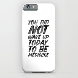 You Did Not Wake Up Today To Be Mediocre black and white typography poster for home decor bedroom iPhone Case