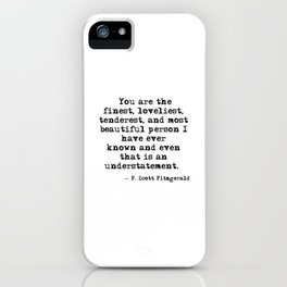 The finest, loveliest, tenderest and most beautiful person - F Scott Fitzgerald iPhone Case
