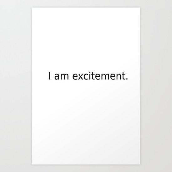 I am excitement. Art Print