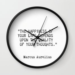 """""""The happiness of  your life depends  upon the quality  of your thoughts."""" Wall Clock"""