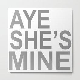 Aye She's Mine Metal Print