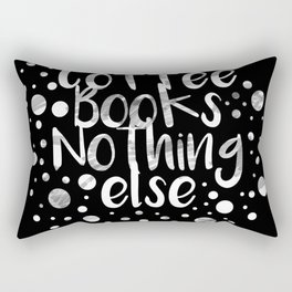 Coffee,Books,Nothing else Rectangular Pillow