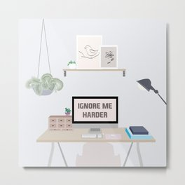 Ignore Me Harder Metal Print