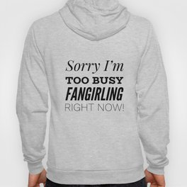 Sorry I'm Too Busy Fangirling Right Now! Hoody