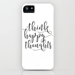 THINK HAPPY THOUGHTS,Inspirational Quote,Motivational Print,Digital Print,Positive Vibes Only iPhone Case