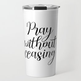 Pray Without Ceasing, Bible Printable Art, Typography, Inspirational Poster, Christian Quote Travel Mug