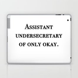 Assistant undersecretary of only okay Laptop & iPad Skin