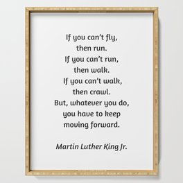 Martin Luther King Inspirational Quote - If you cannot fly then run Serving Tray