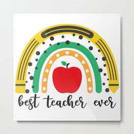 Best Teacher Ever Rainbow Teachers Appreciation Metal Print