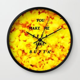 You Make Me Feel Like Butta' 2 Wall Clock