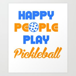 Happy People Play Pickleball, Pickleball Gift, Pickleball Player, Dink Responsibly Art Print
