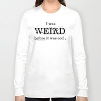 weird Long Sleeve T-shirts featuring Weird by Juliette Caron
