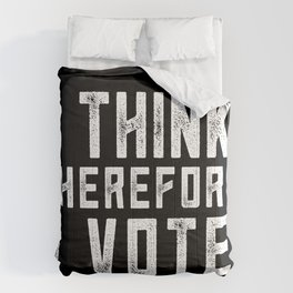 I Think Therefore I Vote (on black version) Comforters