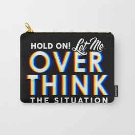 Hold On! Let Me Overthink the Situation Carry-All Pouch