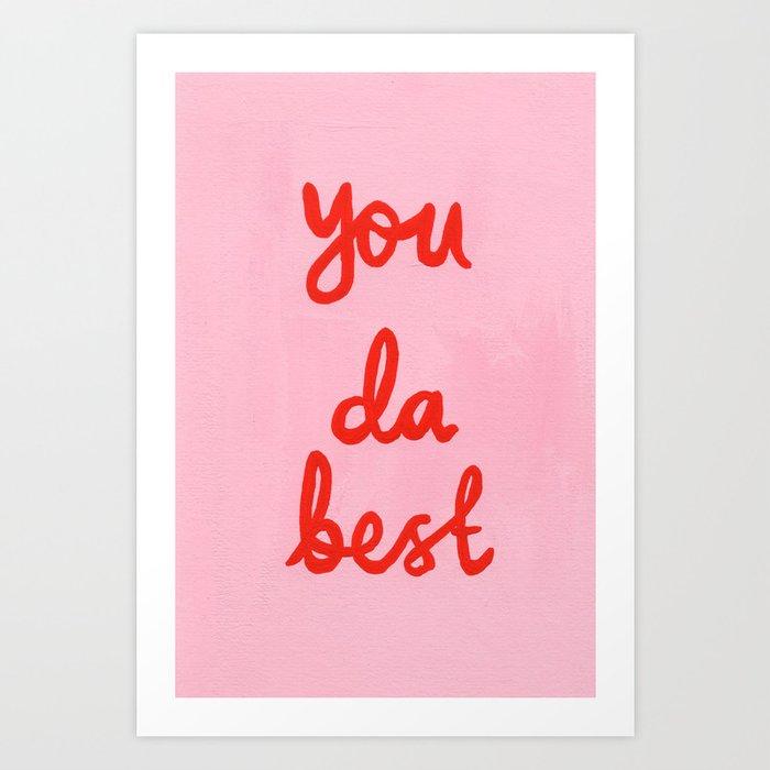 You da best Art Print