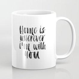 Printable Art,Home Is Wherever I'm With You,Home Decor,Home Sign,Motivational Poster,Wall Art Coffee Mug