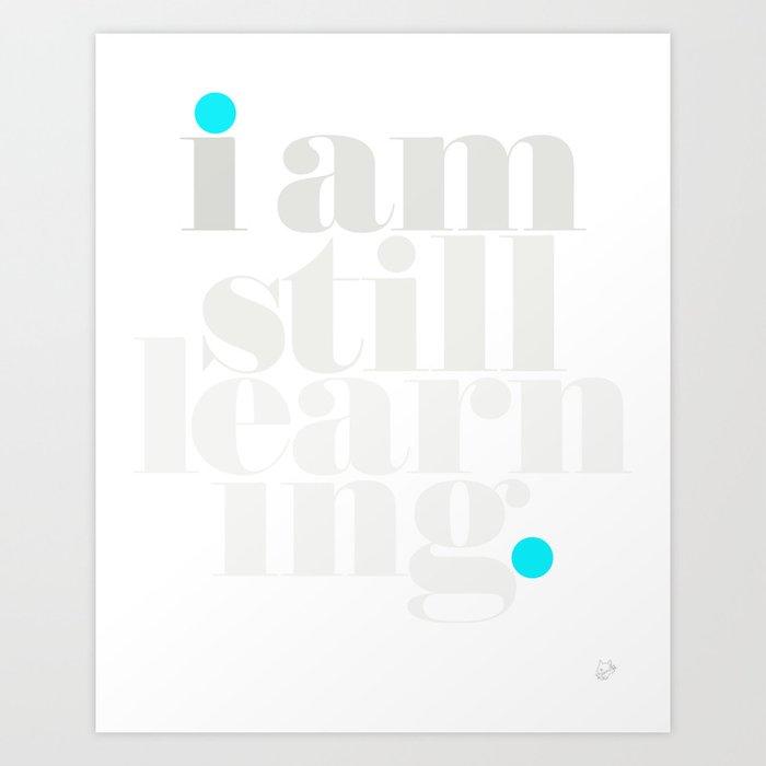 I Am Still Learning. Art Print