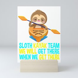 sloth kayak team, we will get there, kayaking, paddling, yak life Mini Art Print