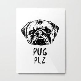 Pug Plz Metal Print