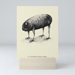 It´s Trainable. Doesn´t Bark. Mini Art Print