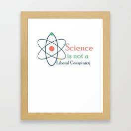 Science Is Not A Liberal Conspiracy Framed Art Print