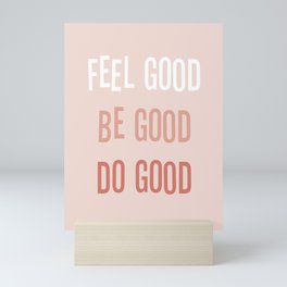 Feel good Be good Do good Mini Art Print