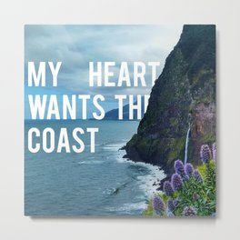 My Heart Wants The Coast Metal Print