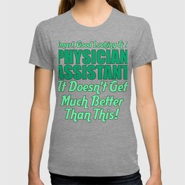PA Gift Physician Assistant Gift Idea Smart Good Looking and Physician Assistant T-shirt