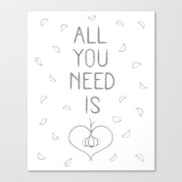 All you need is garlic ! Canvas Print