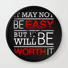 It may not be easy, but it will be worth it Wall Clock