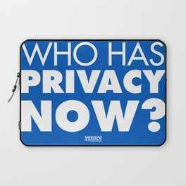 Who has privacy now? Laptop Sleeve