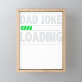Dad Joke Loading Computer Pun Father's Day Gift Framed Mini Art Print