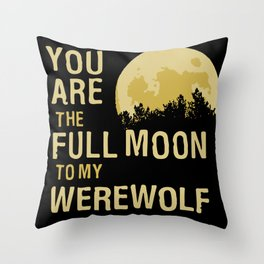 You Are The Full Moon To My Werewolf Throw Pillow