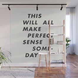 This Will All Make Perfect Sense Someday Wall Mural