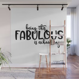 Being this Fabulous is Exhausting Wall Mural