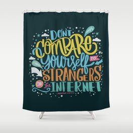 DON'T COMPARE YOURSELF TO STRANGERS ON THE INTERNET Shower Curtain