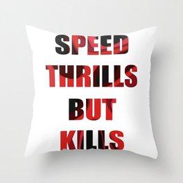 SPEED THRILLS BUT KILLS Throw Pillow