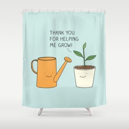 Thank you for helping me grow! Shower Curtain