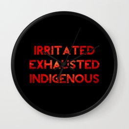 Irritated, Exhausted, Indigenous Wall Clock