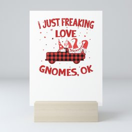 I Just Freaking Love Gnomes Valentines Lovers Mini Art Print