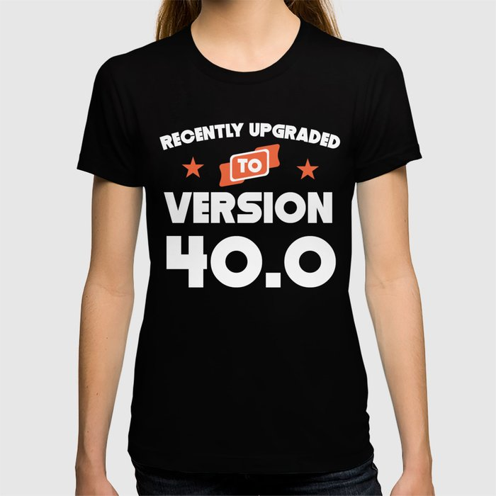 Recently Upgraded To Version 400 40th Birthday T Shirt By Awesomeart