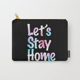 Let's Stay Home Carry-All Pouch